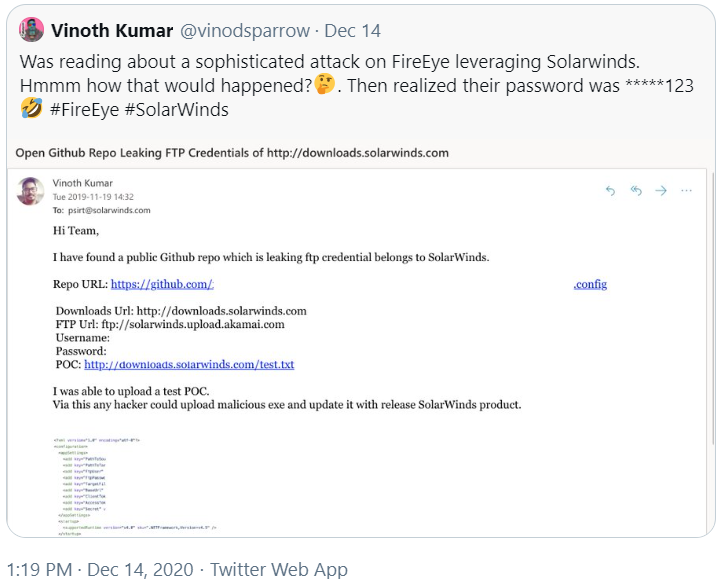 A Tweet by Vinoth Kumar to Solarwinds in November 2020 warning Solarwinds of security flaws. In this case, their password which had been published among their files at Github.